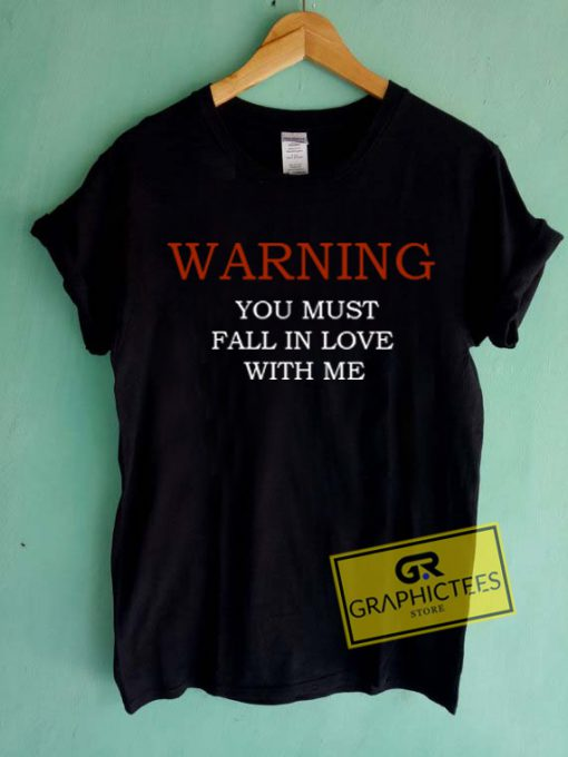Warning You Must Fall In Love With Me Graphic Tees Shirts