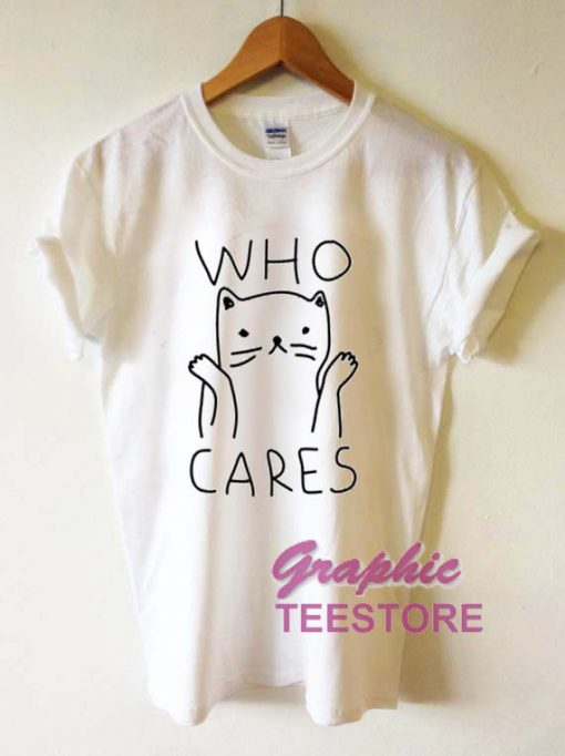 Who Cares Graphic Tee Shirts