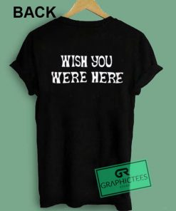 Wish You Were Here Graphic Tees Shirts