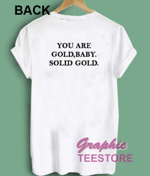 You Are Gold Baby Solid Gold Graphic Tee Shirts