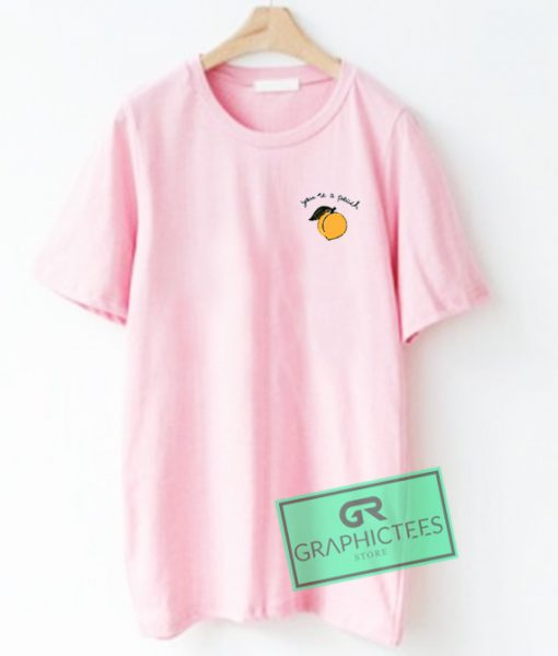 You're A Peach Graphic Tees Shirts
