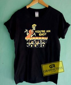 You're An Idiot Mystery Solved Graphic Tees Shirts