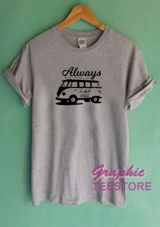 Always Travel Graphic Tee Shirts