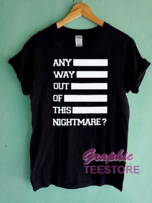 Any Way Out Of This Nightmare Graphic Tee Shirts