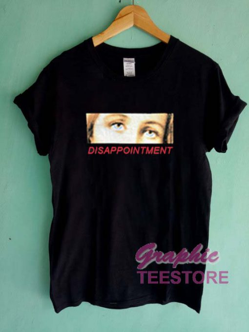 Disappointment Graphic Tee Shirts