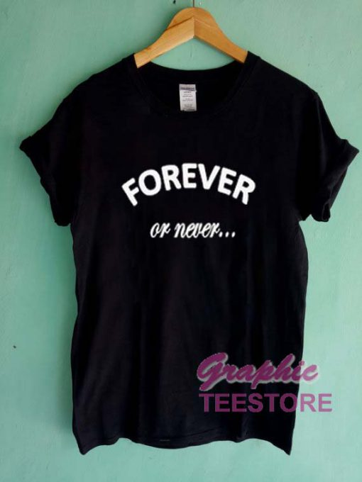 Forever Or Never Graphic Tee Shirts
