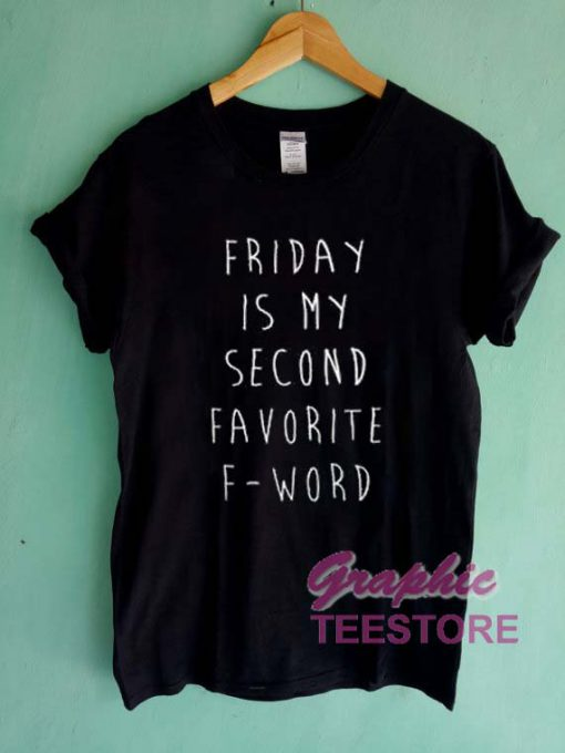 Friday Is My Second Favorite F Word Graphic Tee Shirts