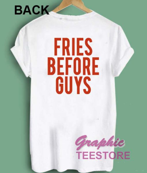 Fries Before Guys Back Graphic Tee Shirts