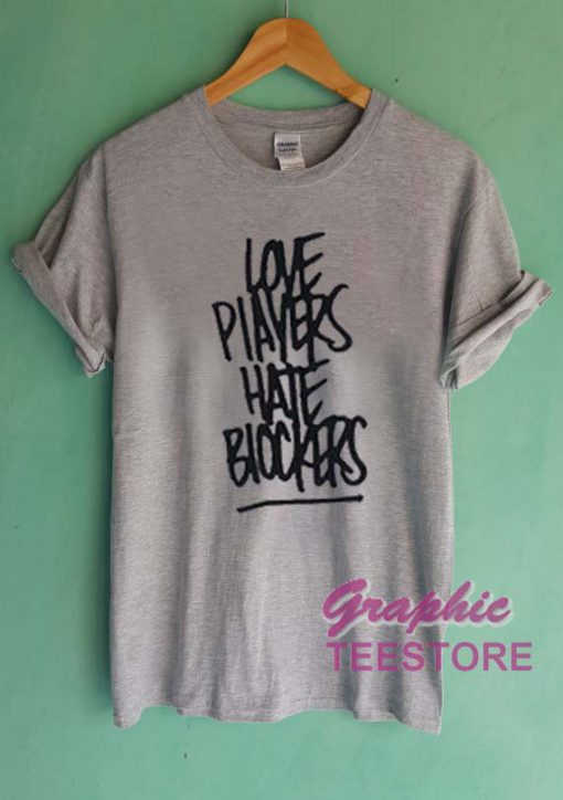 Love Players Hate Blockers Graphic Tee Shirts