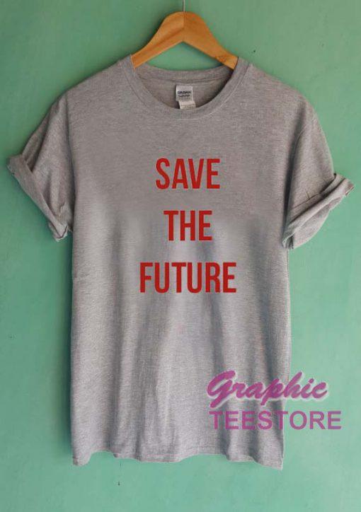 Save The Future Graphic Tee Shirts
