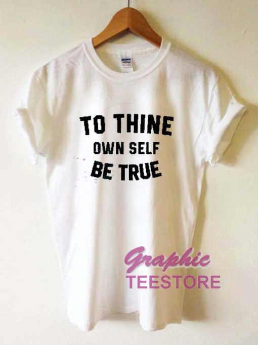 To Thine Own Self Be True Graphic Tee Shirts