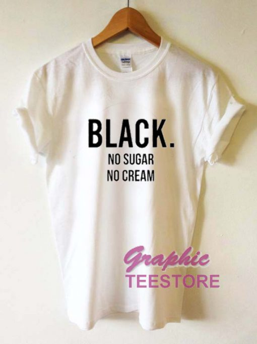 Black No Sugar No Cream Graphic Tee Shirts