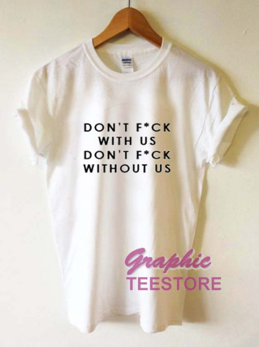 Don't Fuck With Us Don't Fuck Without Us Graphic Tee Shirts