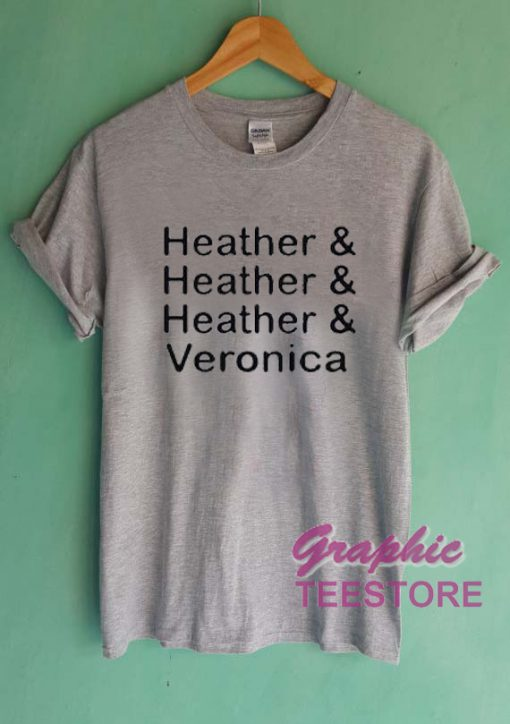 Heather Heather Heather And Veronica Graphic Tee Shirts