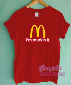 I'm Murkin It Graphic Tee Shirts