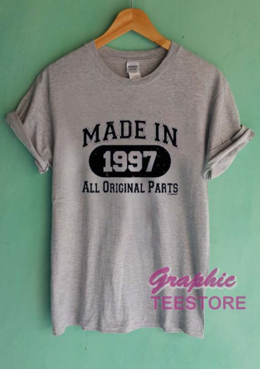 Made In 1997 All Original Parts Graphic Tee Shirts
