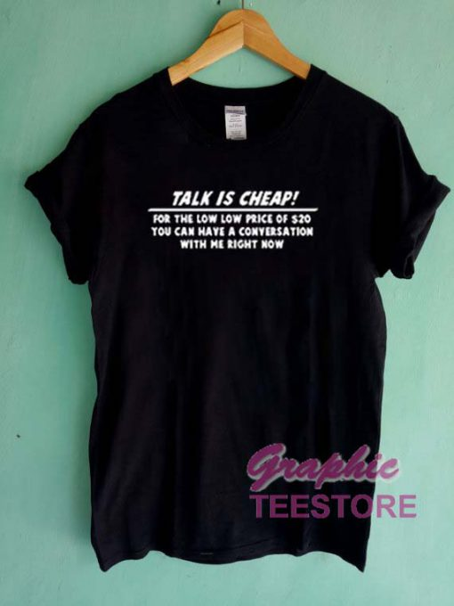 Talk Is Cheap Quotes Graphic Tee Shirts