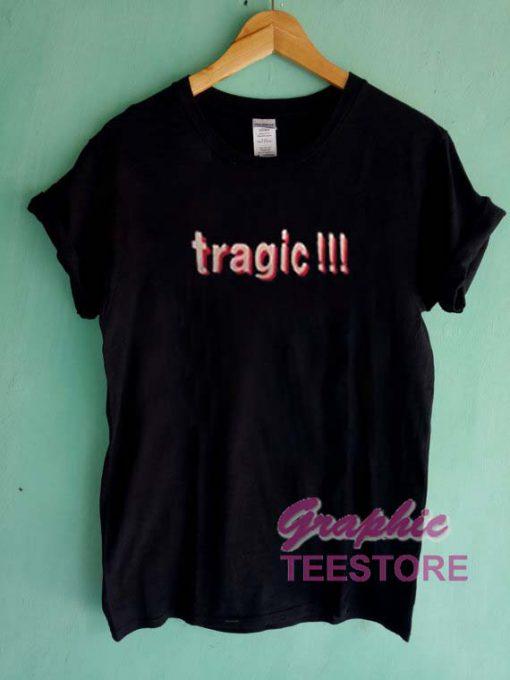 Tragic Graphic Tee Shirts