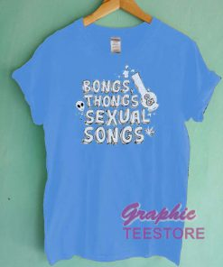 Bongs Thongs Sexual Songs Graphic Tee Shirts