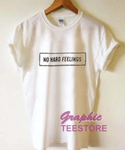 No Hard Feelings New Graphic Tee Shirts