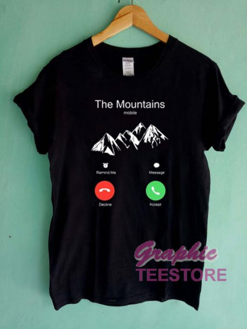 The Mountains Incoming Call Graphic Tee Shirts