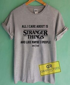 All I Care About Is Stranger Things Graphic Tee Shirts