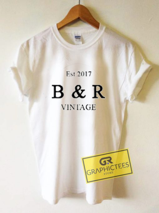 B And R Vintage Est 2017 Graphic Tee Shirts
