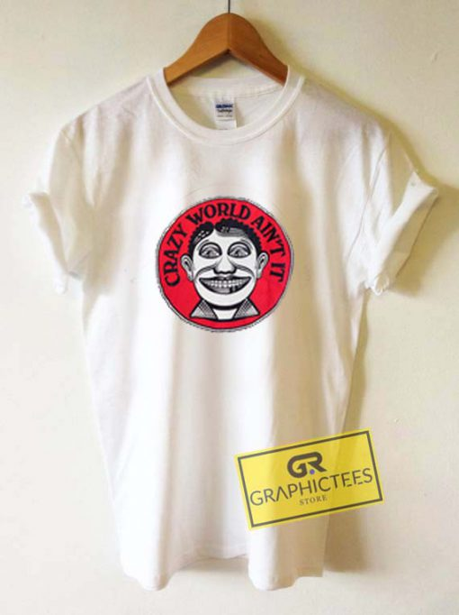 Crazy World Ain't It Graphic Tee Shirts