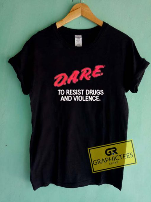 Dare No Resist Drugs And Violence Graphic Tee Shirts