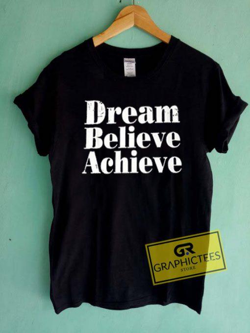 Dream Believe Achieve Graphic Tee Shirts