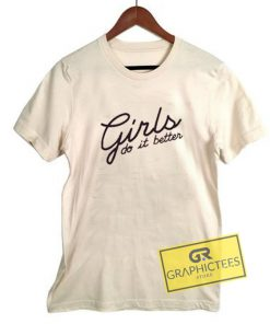 Girls Do It Better Graphic Tee Shirts