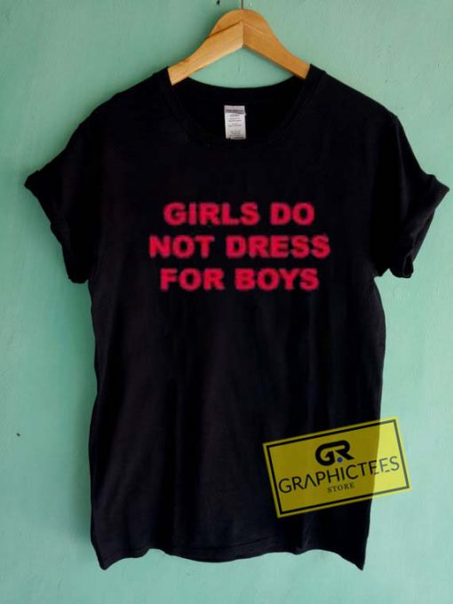 Girls Do Not Dress For Boys Graphic Tee Shirts