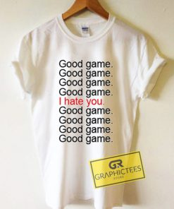 Good Game I Hate You Graphic Tee Shirts