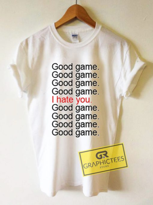 Good Game I Hate You Graphic Tee Shirts
