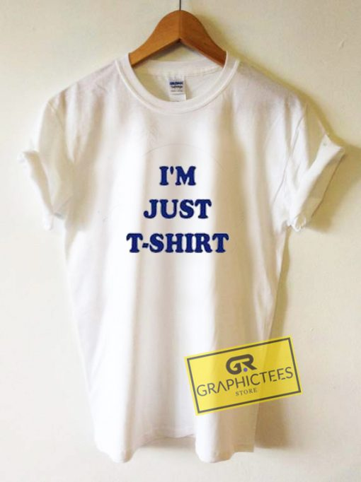 I'm Just T Shirt Graphic Tee Shirts