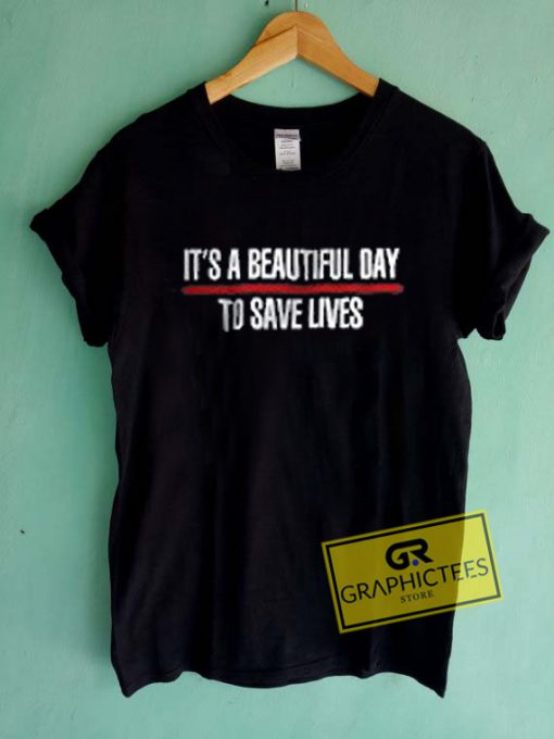 It's A Beautiful Day To Save Lives Font Graphic Tee Shirts