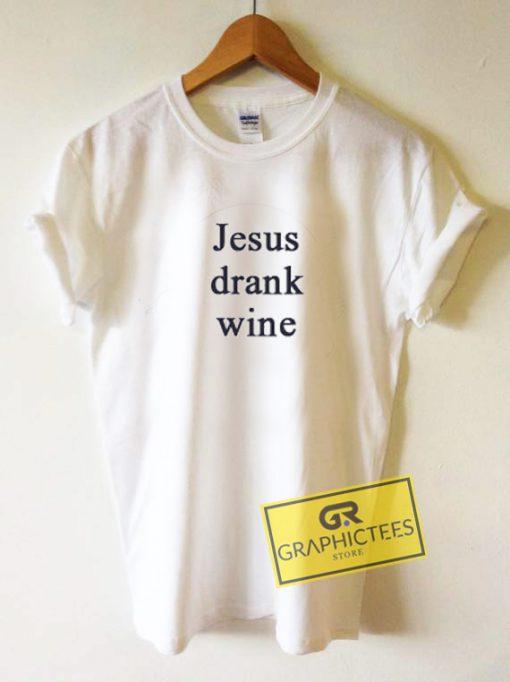 Jesus Drank Wine Graphic Tee Shirts