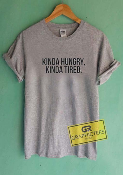 Kinda Hungry Kinda Tired Graphic Tee Shirts