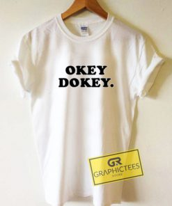 Okey Dokey Graphic Tee Shirts