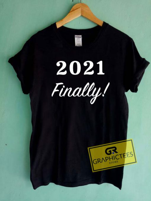 2021 Finally Graphic Tee Shirts