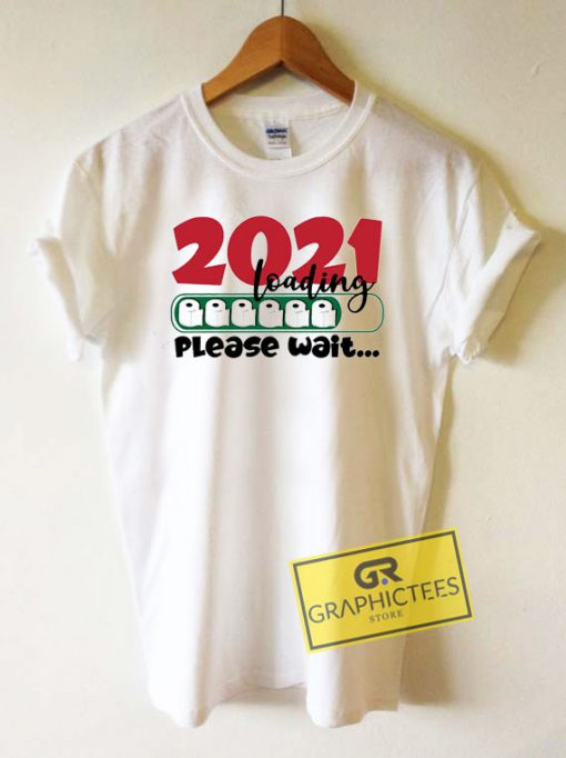 2021 Loading Please Wait Tissue Tee Shirts
