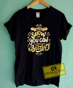 2021 Show Me You Can Do Better Tee Shirts