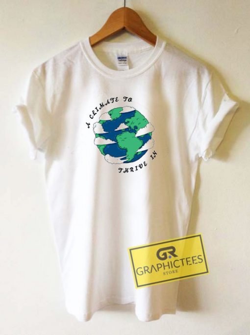 A Climate To Thrive In Tee Shirts
