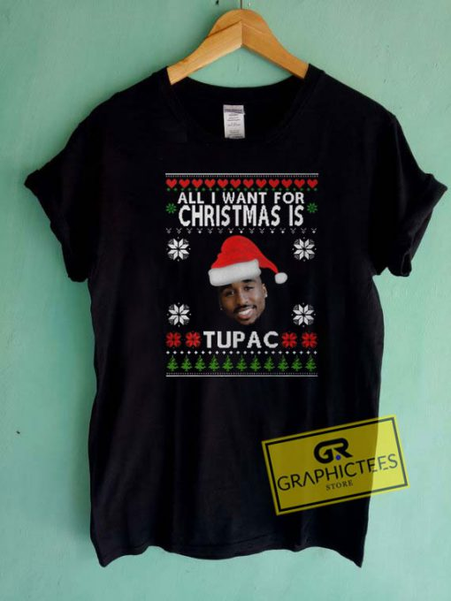 All I Want For Christmas is Tupac Tee Shirts