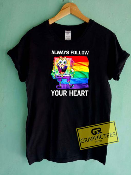 Always Follow Your Heart Tee Shirts