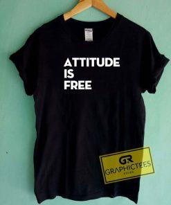 Attitude Is Free Tee Shirts