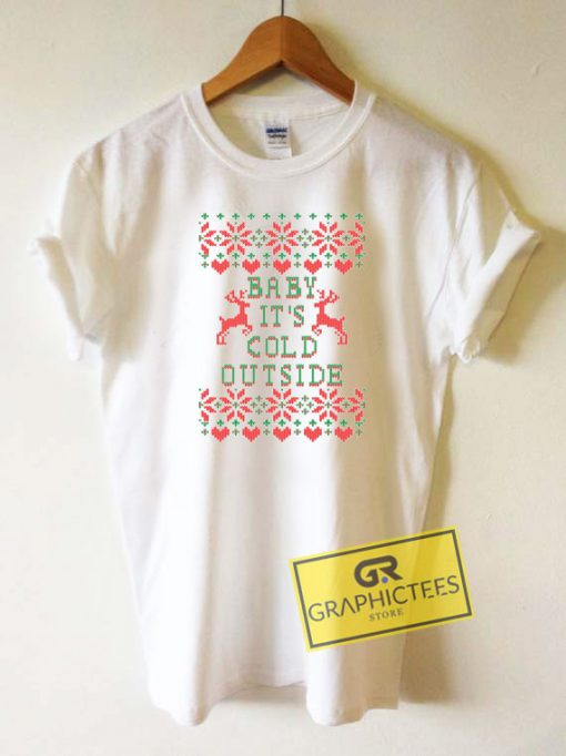 Baby Its Cold Outside Christmas Tee Shirts
