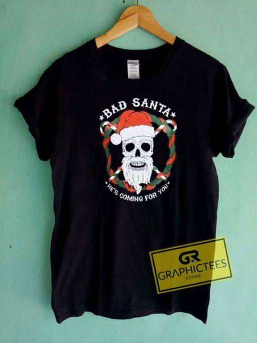 Bad Santa Coming For You Tee Shirts
