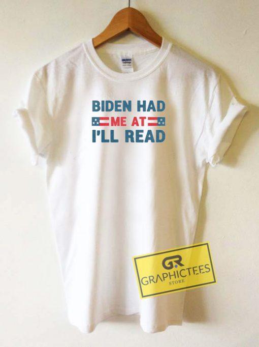 Biden Had Me At Ill Read Tee Shirts