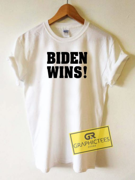 Biden Wins Graphic Tee Shirts